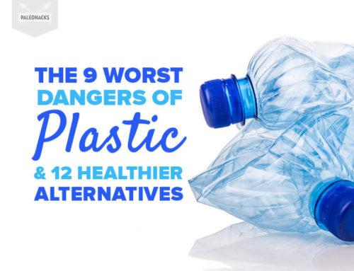 The 9 Worst Dangers of Plastic & 12 Healthier Alternatives